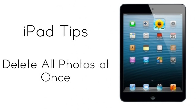 ipad tips - delete all photos at once