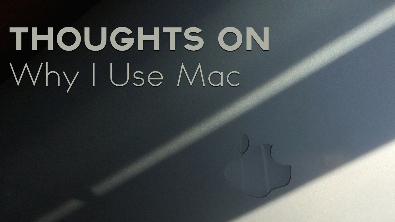 Thoughts on Why I Use Mac