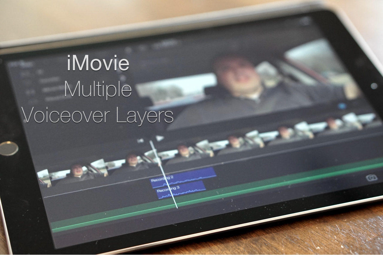 iMovie for iPad and iPhone – Multiple Voiceover Layers