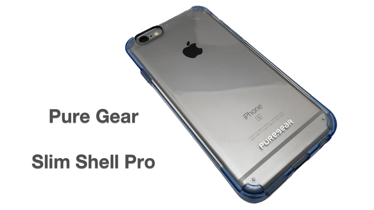 Pure Gear Slim Shell Pro Review – iPhone 6s