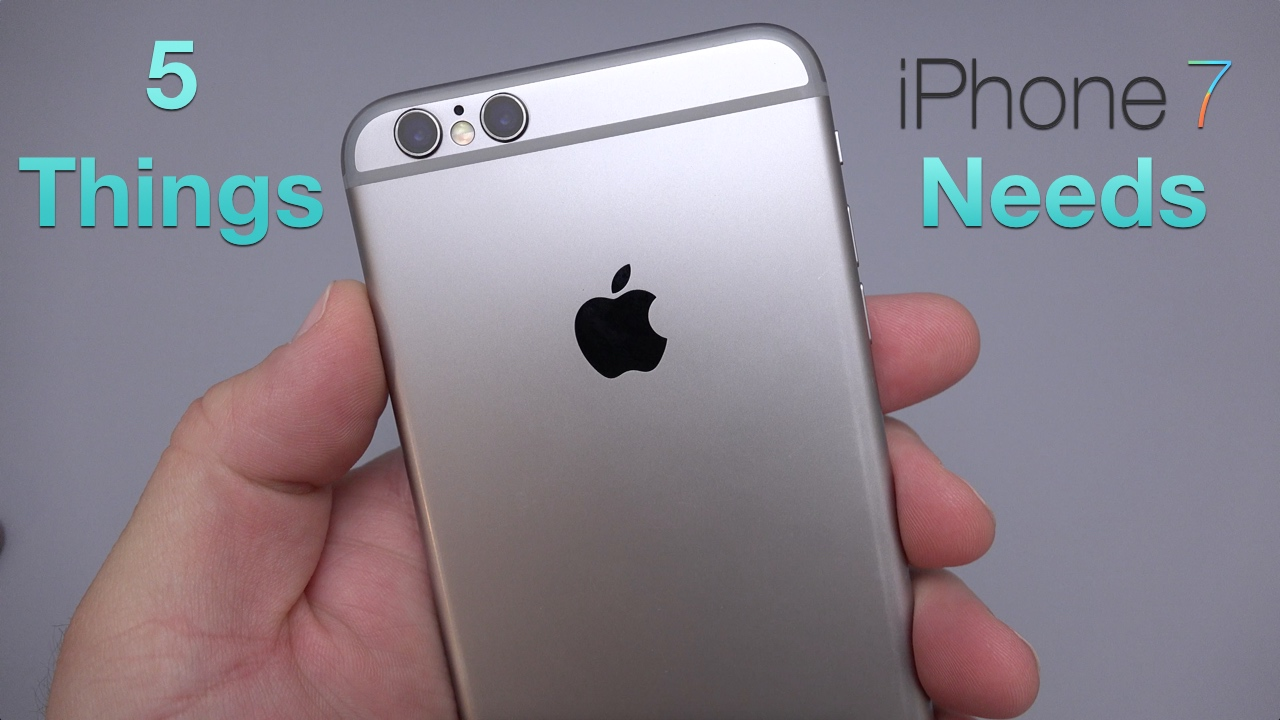 5 Things We Need for iPhone 7