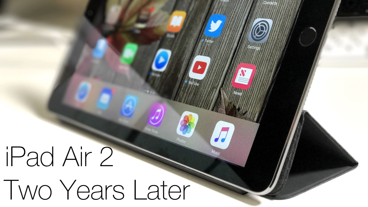 iPad Air 2 – Two Years Later