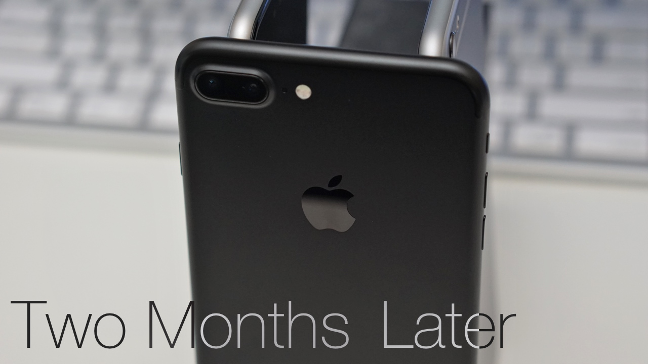 iPhone 7 Plus – Two Months Later