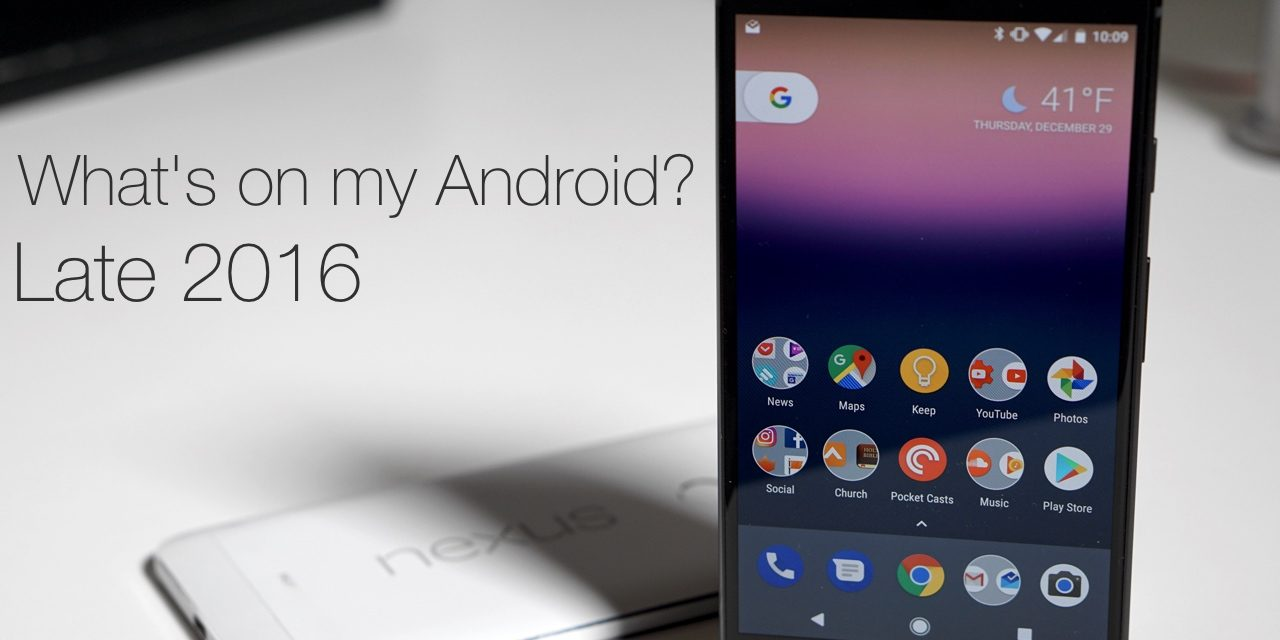 What's on my Android Phone ? – Late 2016