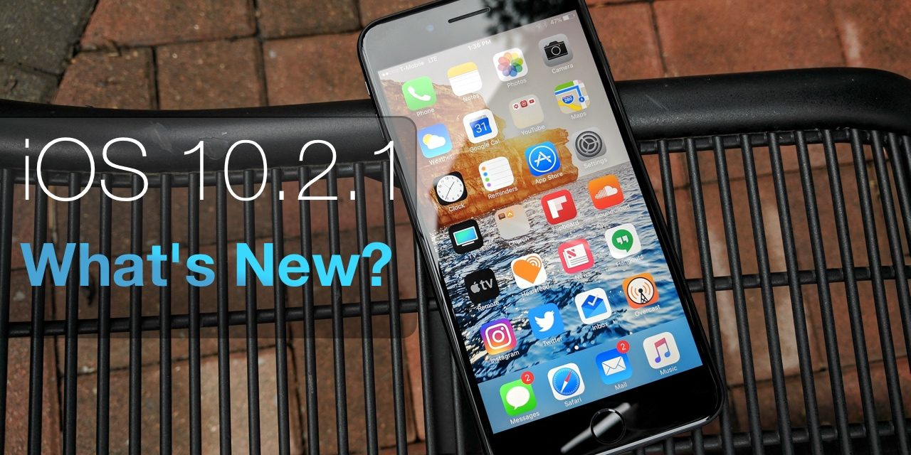 iOS 10.2.1 is Out! – What's New?