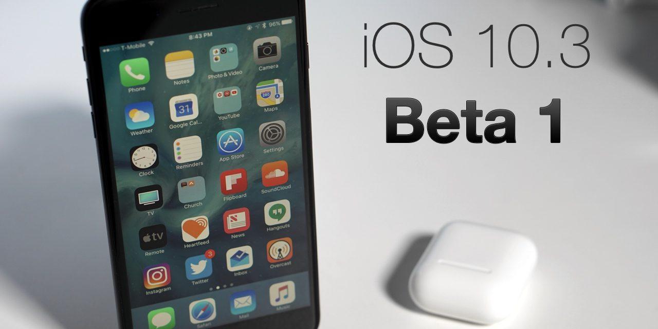 iOS 10.3 Beta 1 – What's New?