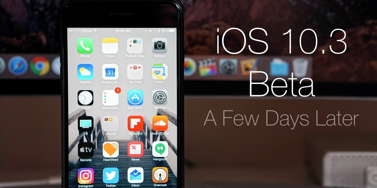 iOS 10.3 Beta  – A Few Days Later Review
