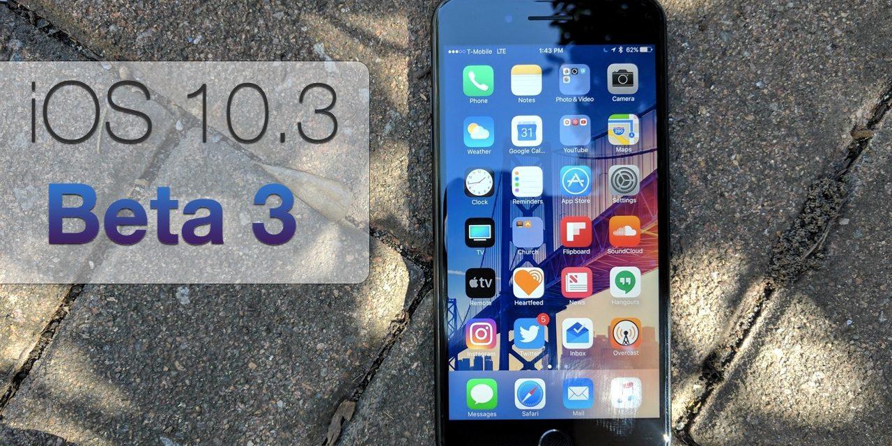 iOS 10.3 Beta 3 – What's New?
