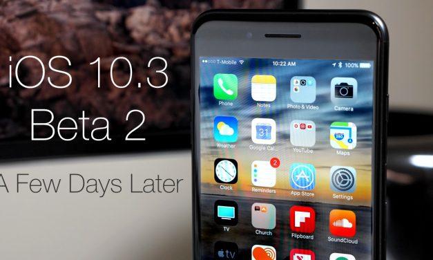 iOS 10.3 Beta 2 – A Few Days Later