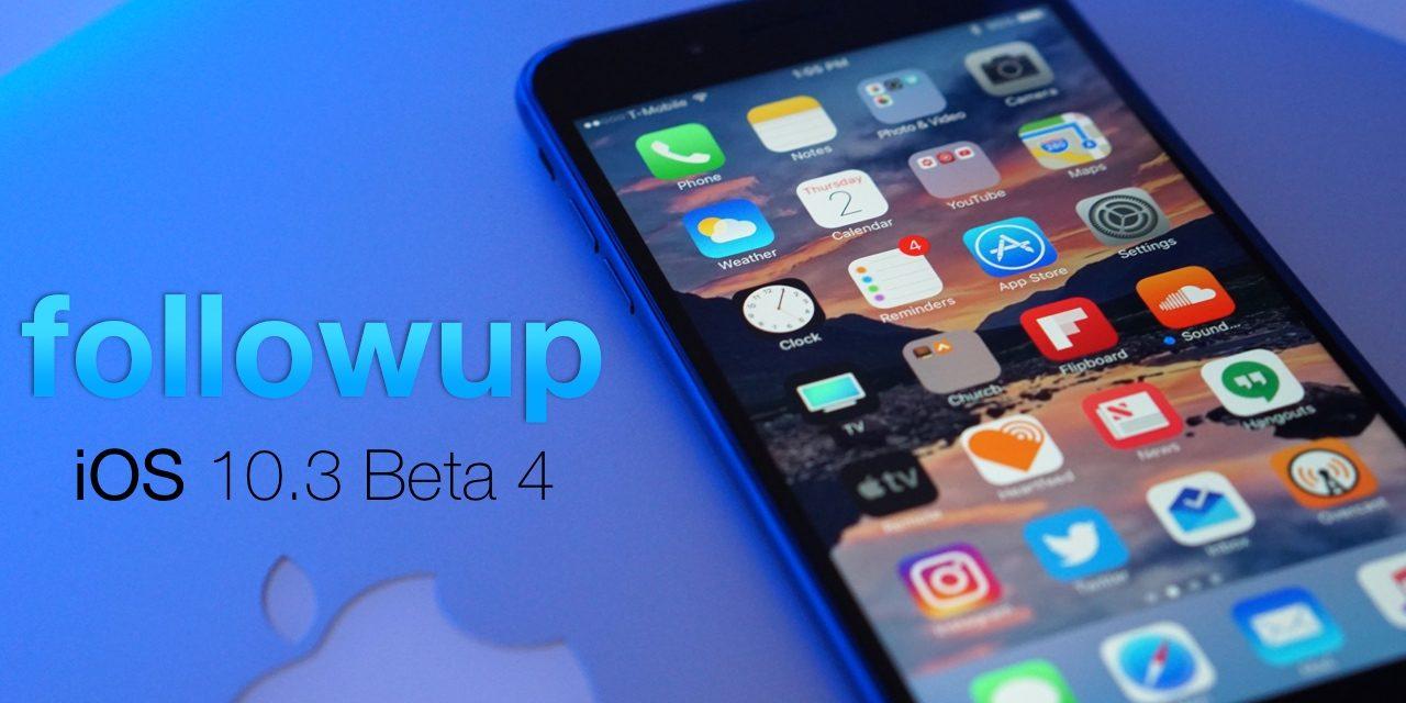 iOS 10.3 Beta 4 – Followup