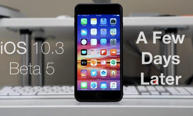 iOS 10.3 Beta 5 – A Few Days Later