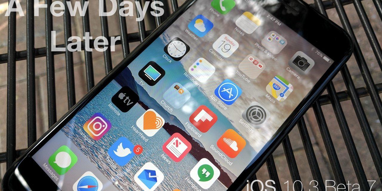 iOS 10.3 Beta 7 – A Few Days Later