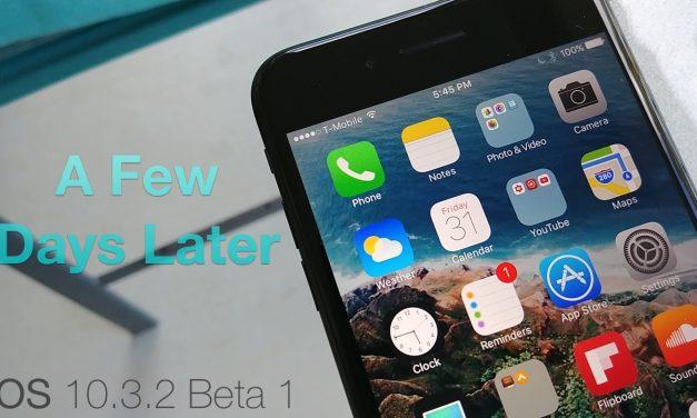 iOS 10.3.2 Beta 1 – A Few Days Later