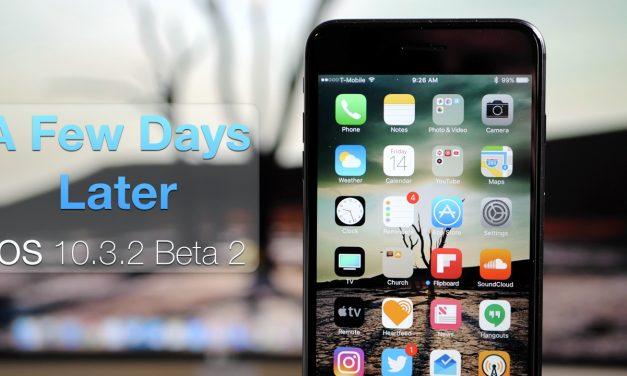 iOS 10.3.2 Beta 2 – A Few Days Later
