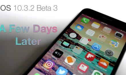 iOS 10.3.2 Beta 3 – A Few Days Later