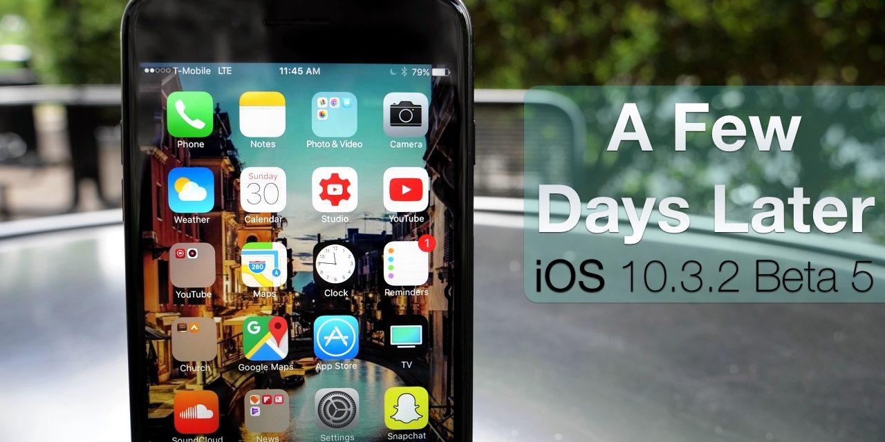 iOS 10.3.2 Beta 5 – A Few Days Later