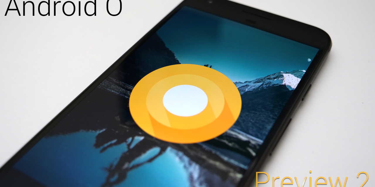 Android O – Developer Preview 2