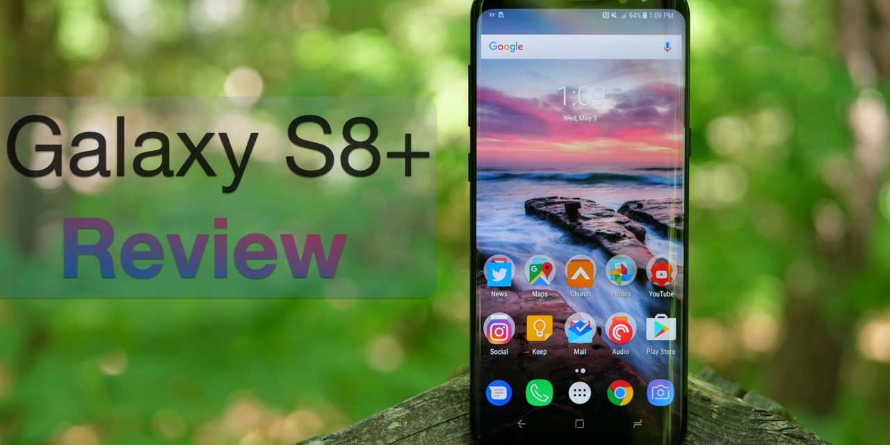 Samsung Galaxy S8 Plus – The Good and The Bad