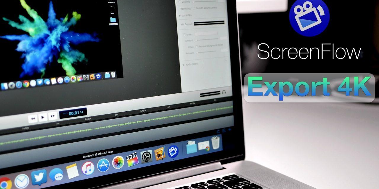 How To Export 4K / 4K60P In ScreenFlow