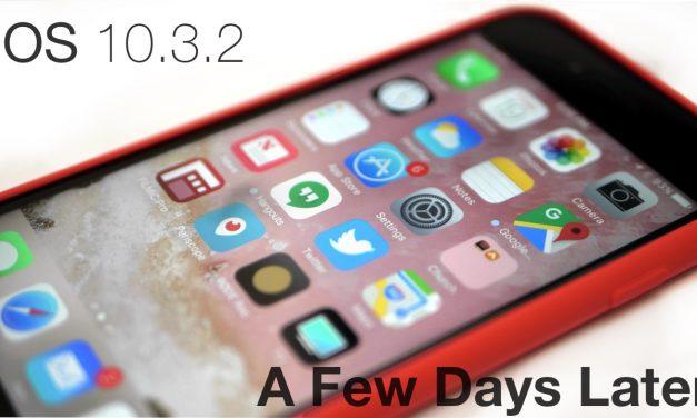 iOS 10.3.2 – A Few Days Later