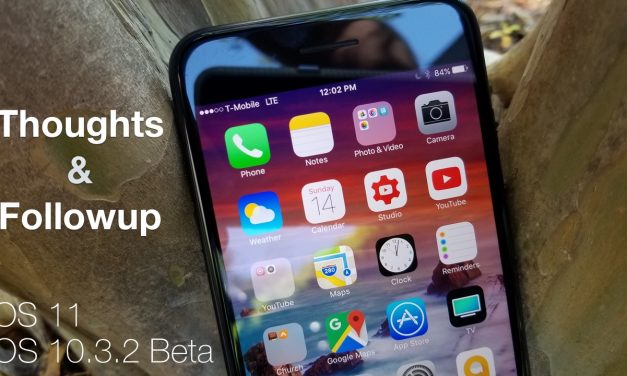 iOS 10.3.2 Betas and iOS 11 – Thoughts and Follow Up