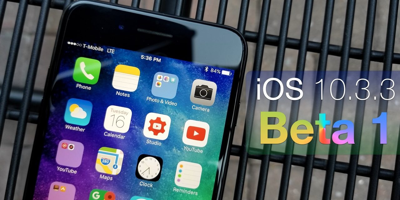 iOS 10.3.3 Beta 1 – What's New?