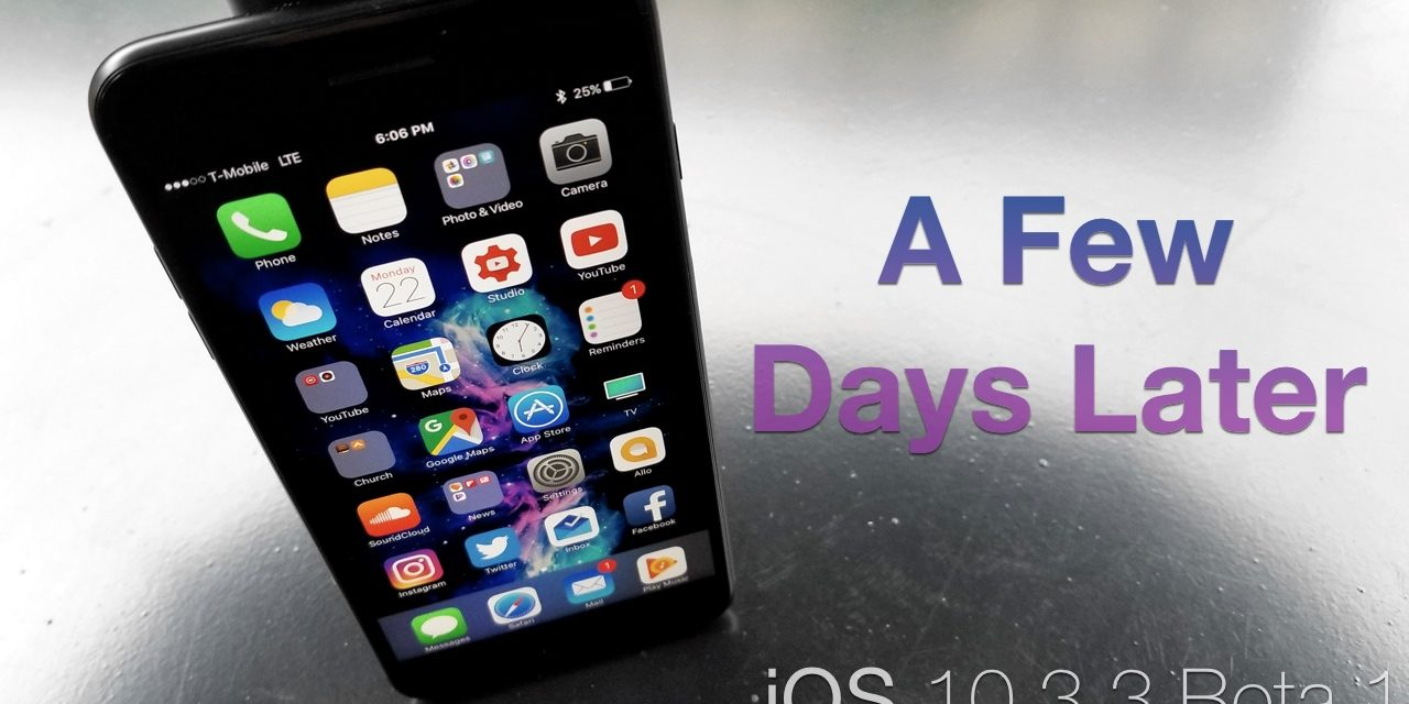 iOS 10.3.3 Beta 1 – A Few Days Later