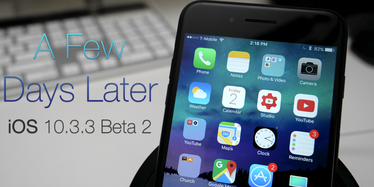 iOS 10.3.3 Beta 2 – A Few Days Later