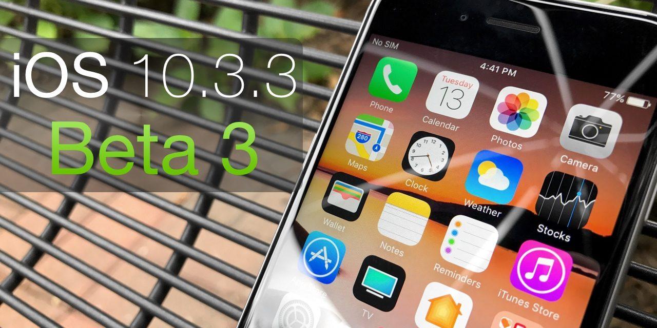 iOS 10.3.3 Beta 3 – What's New?