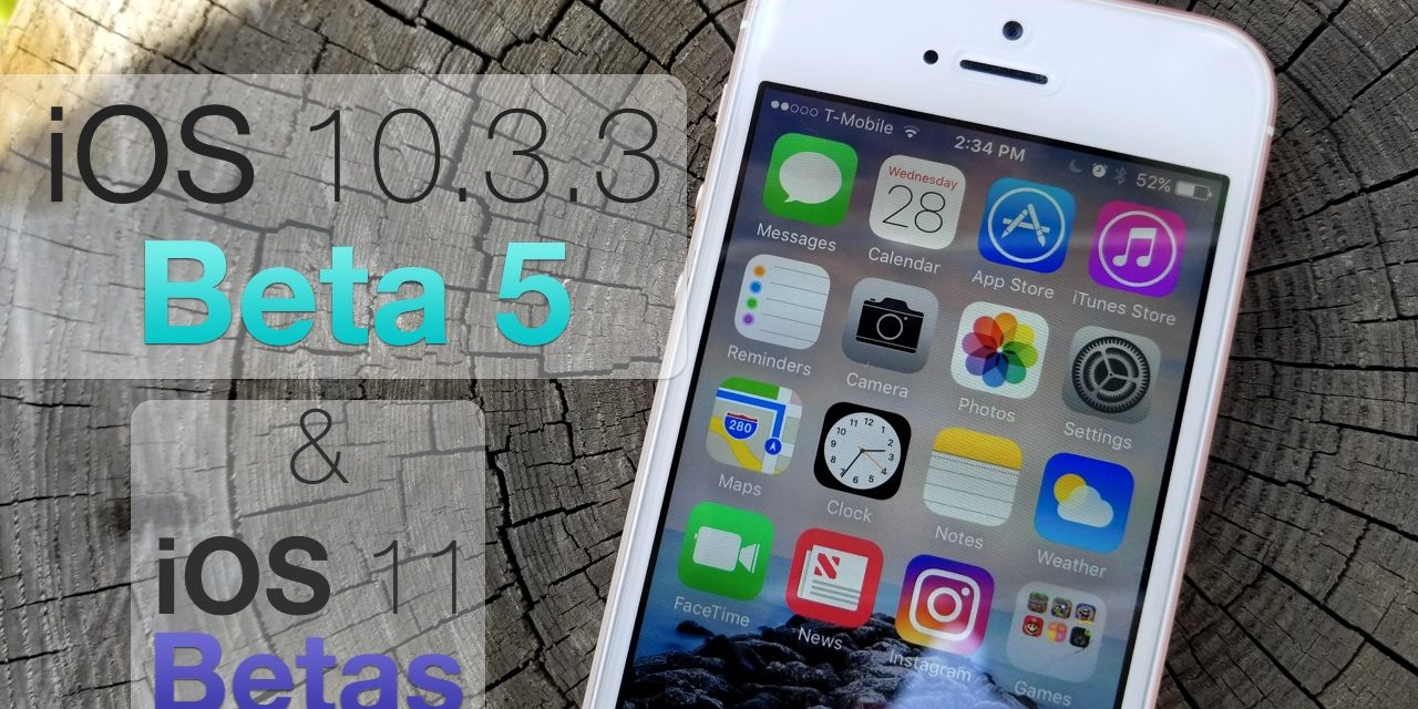iOS 10.3.3 Beta 5 and iOS 11 Public Beta – Quick Update