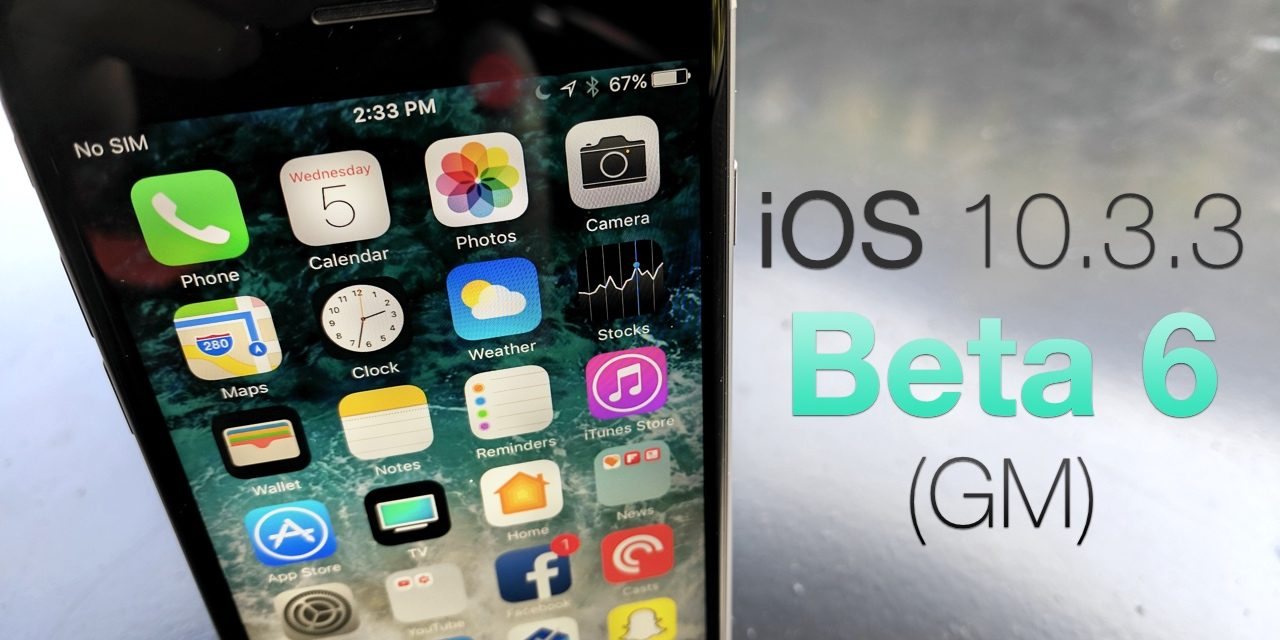 iOS 10.3.3 Beta 6 (GM) – What's New?