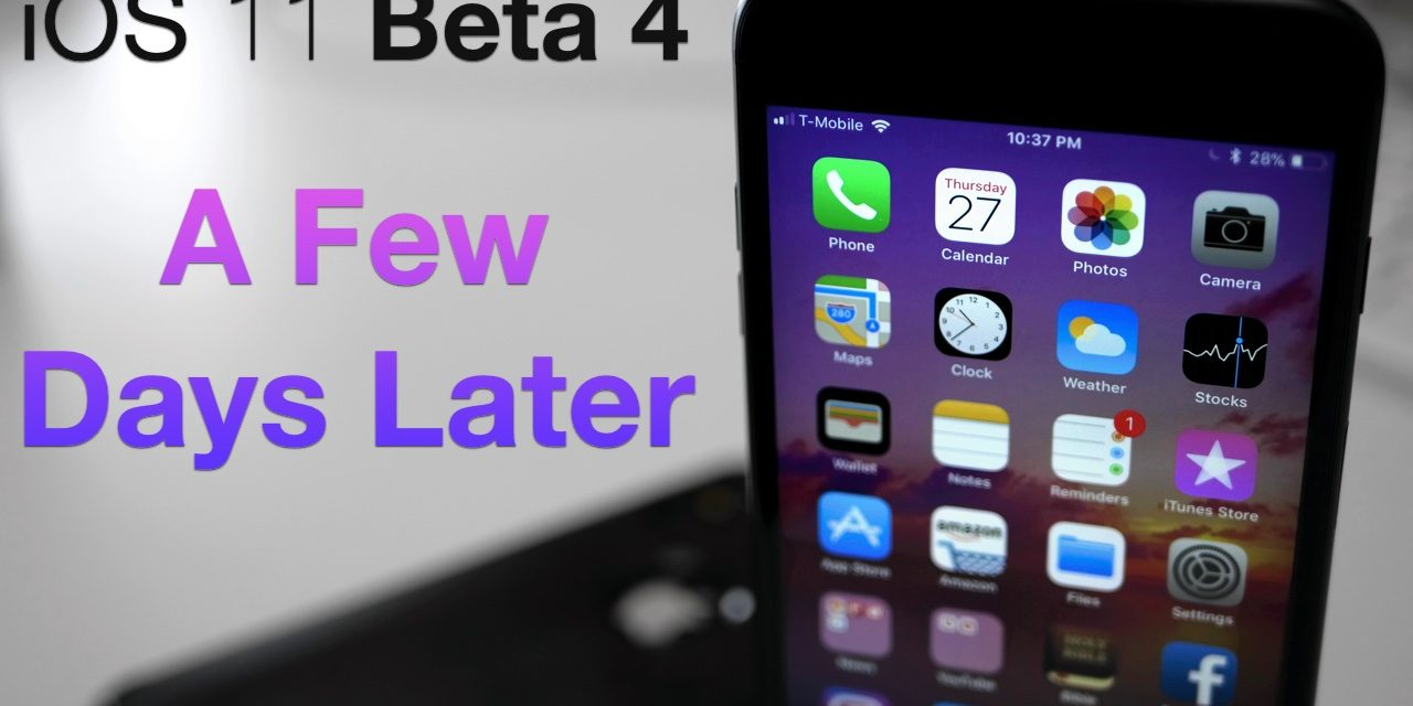 iOS 11 Beta 4 – A Few Days Later