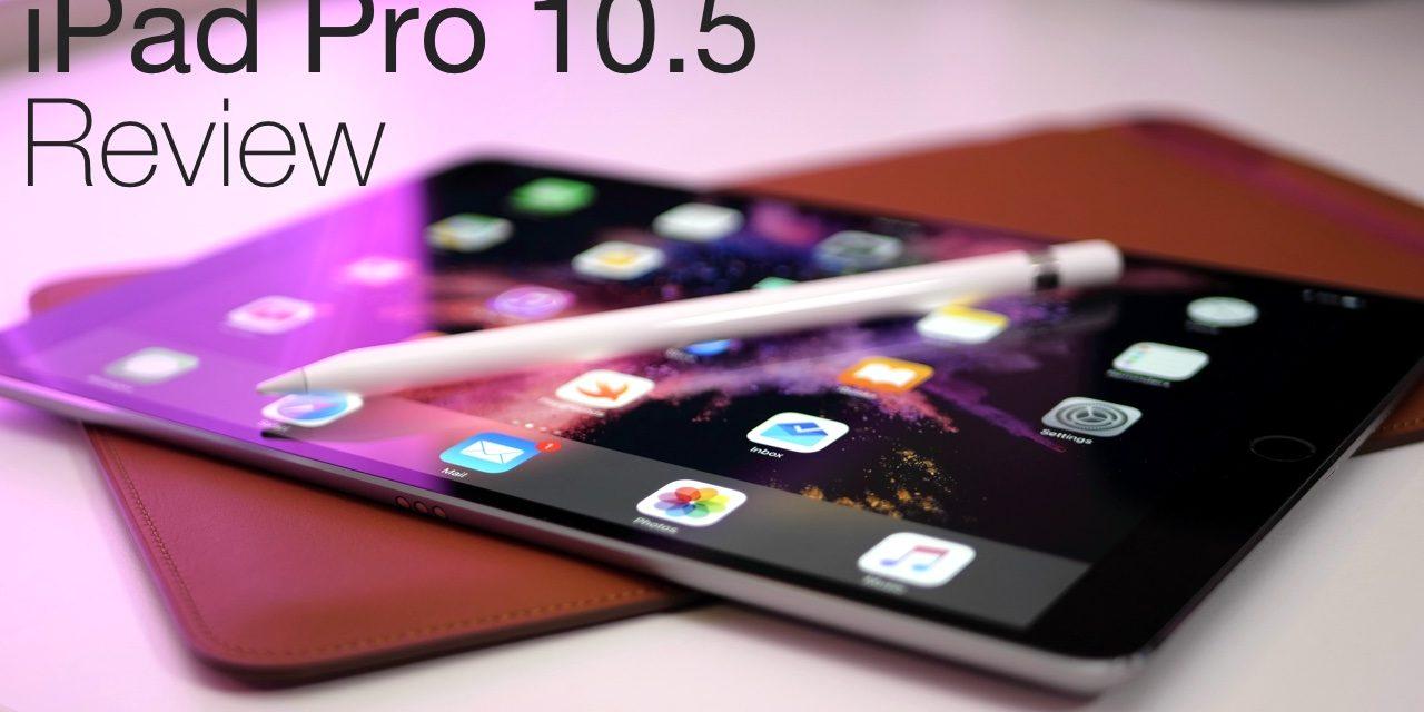 iPad Pro 10.5 Review – Apple Got It Right
