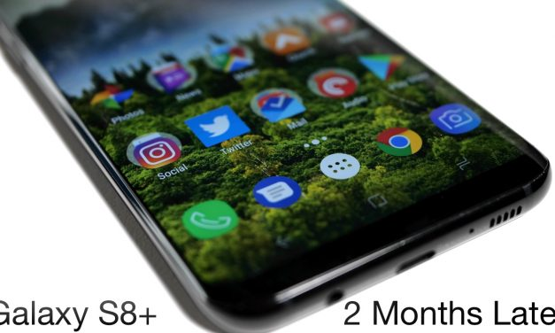 Galaxy S8 Plus – Two Months Later
