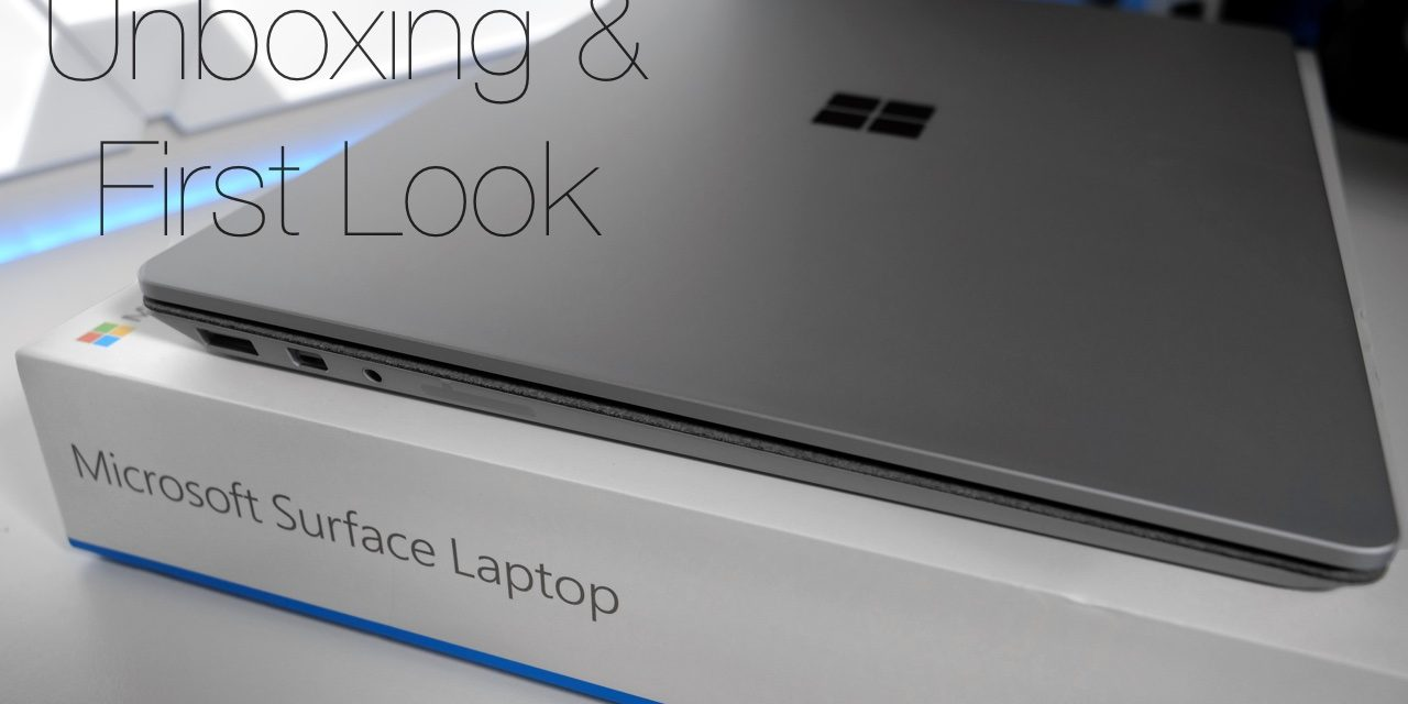 Surface Laptop – Unboxing and First Look