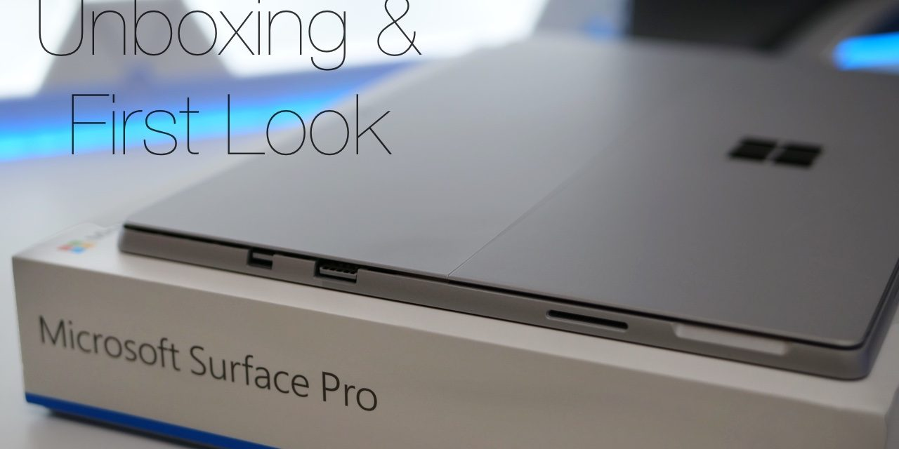 2017 Surface Pro – Unboxing and First Look