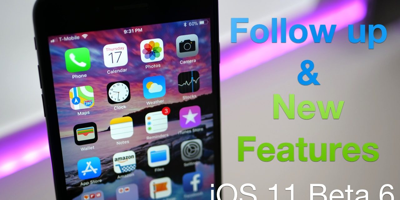 iOS 11 Beta 6 – Follow Up and New Features