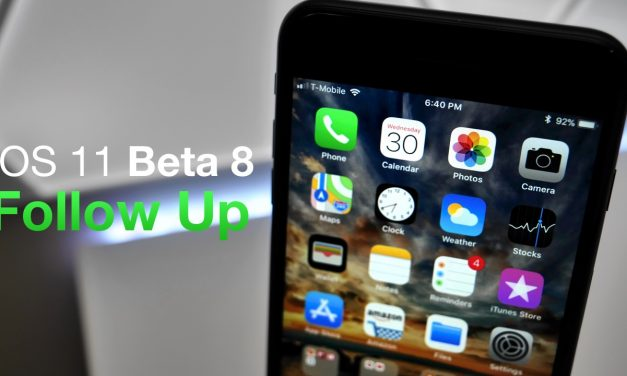 iOS 11 Beta 8 – Follow Up