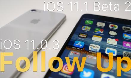 iOS 11.0.3 and iOS 11.1 Beta 2 – Follow-Up