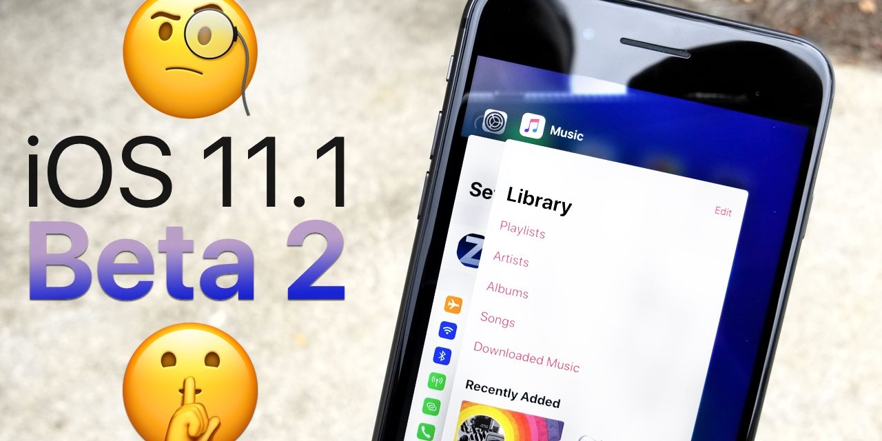 iOS 11.1 Beta 2 – What's New?