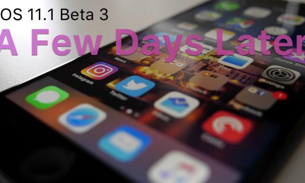 iOS 11.1 Beta 3 – A Few Days Later