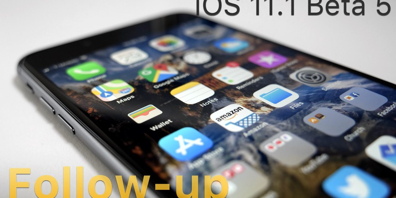 iOS 11.1 Beta 5 – Follow-up