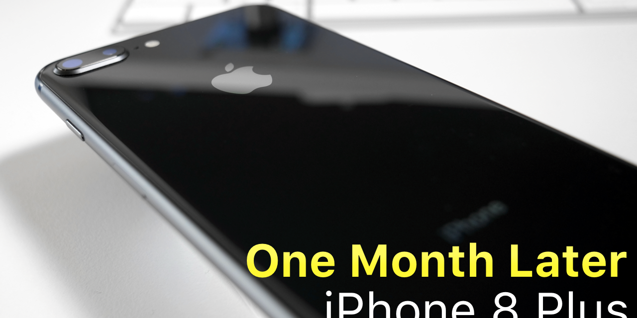 iPhone 8 Plus – 1 Month Later