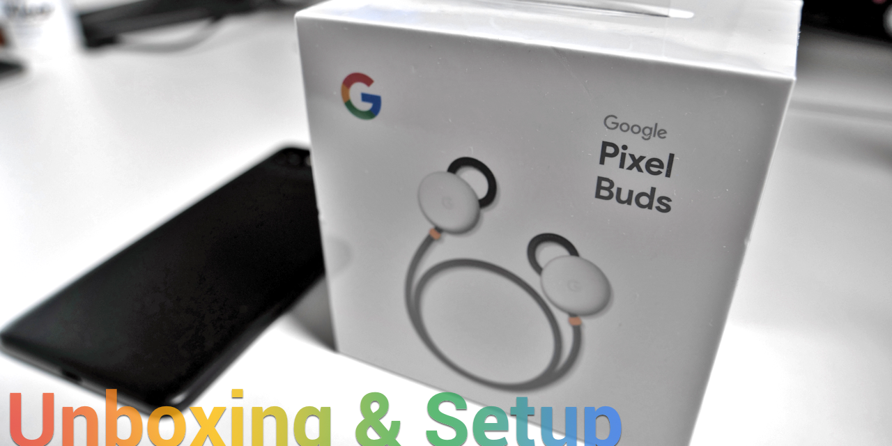 Pixel Buds – Unboxing and Setup