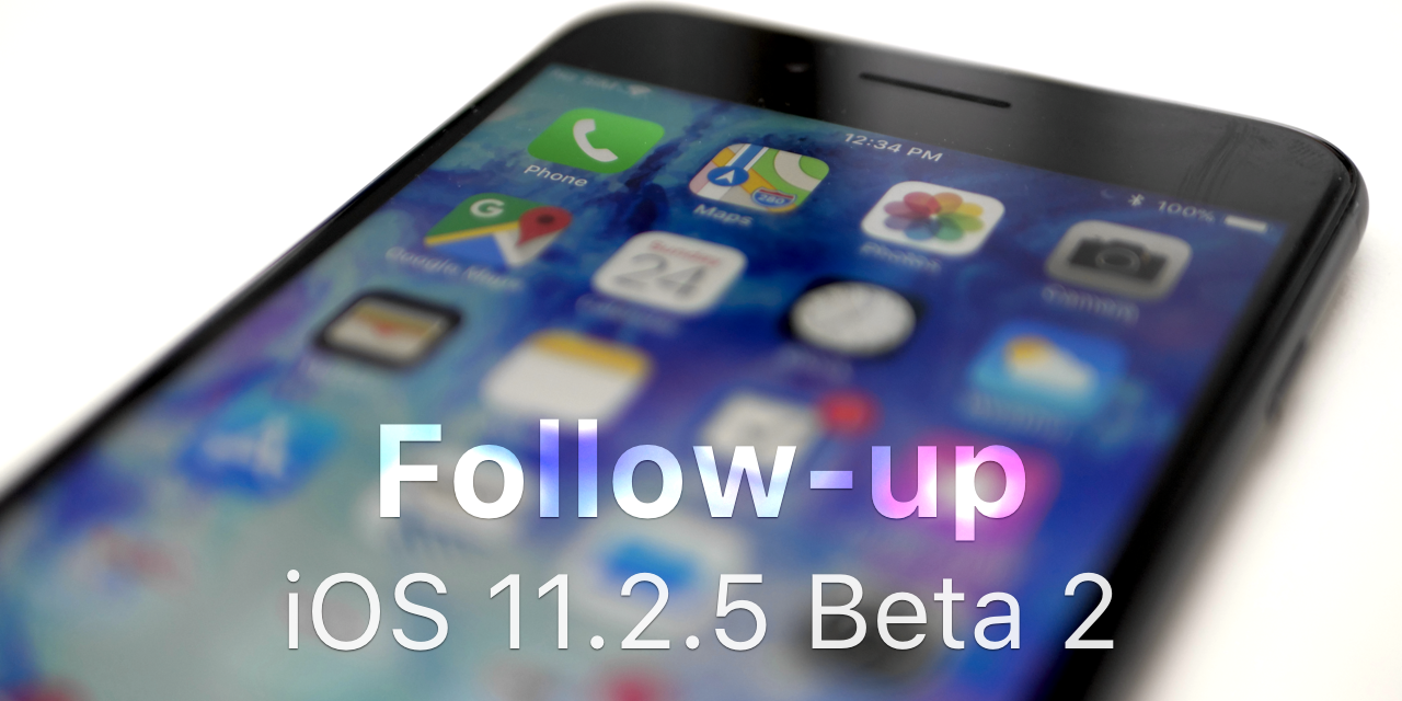 iOS 11.2.5 – Beta 2 – Follow-up