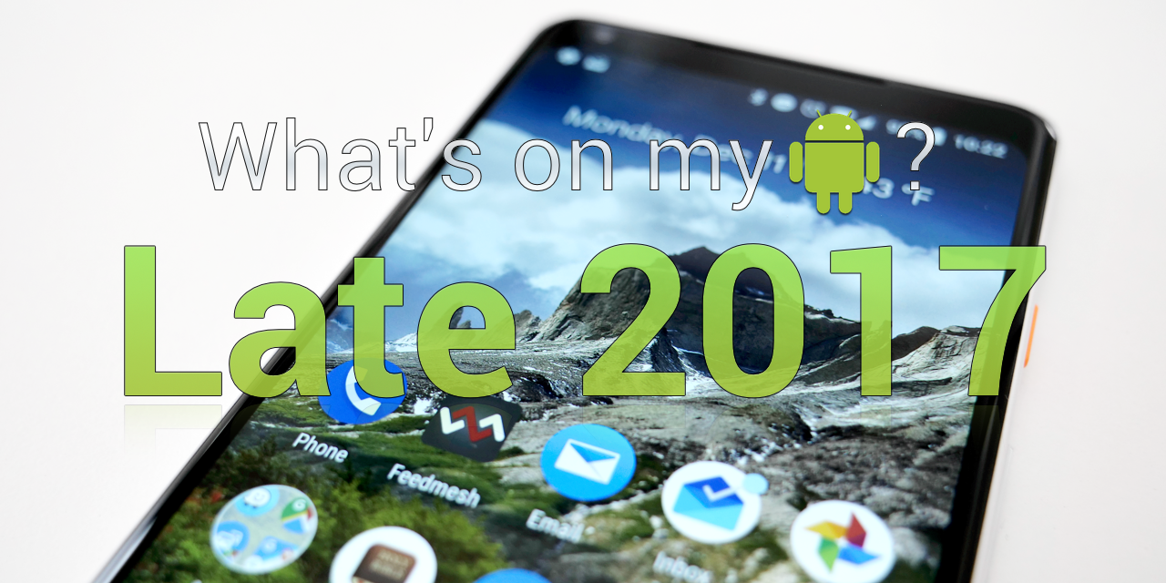 What's on my Android Phone – Late 2017