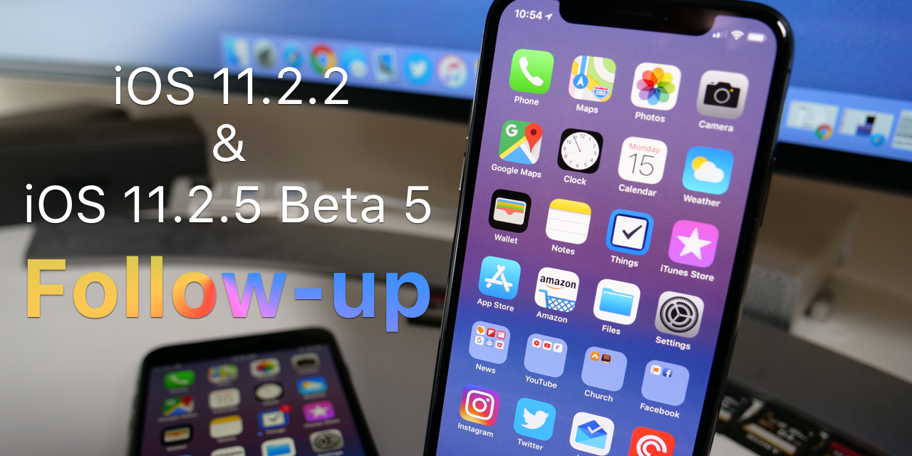 iOS 11.2.2 and iOS 11.2.5 Beta 5 –  Follow-up