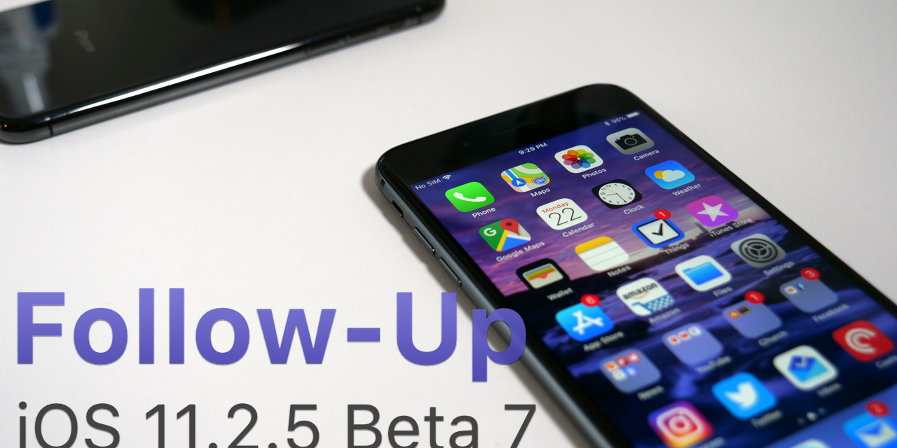iOS 11.2.5 Beta 7 Follow-up