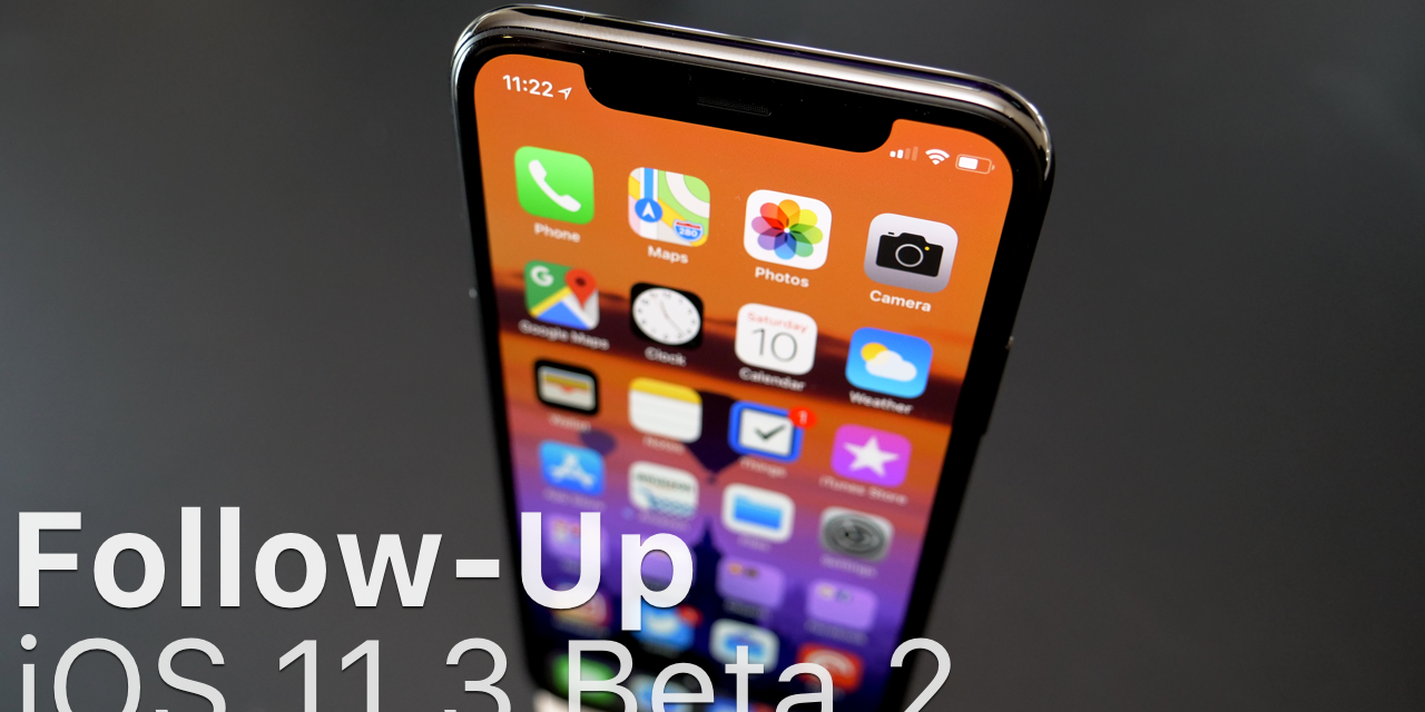 iOS 11.3 Beta 2 – Follow-up