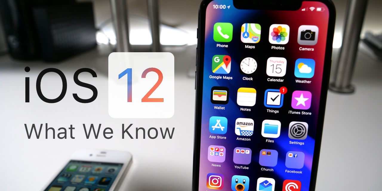 iOS 12  – What We Know So Far